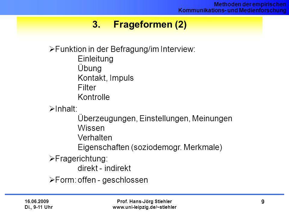 Methoden der empirischen Kommunikations- und Medienforschung 16.06.2009 Di., 9-11 Uhr Prof. Hans-Jörg Stiehler www.uni-leipzig.de/~stiehler 9 3. Frage