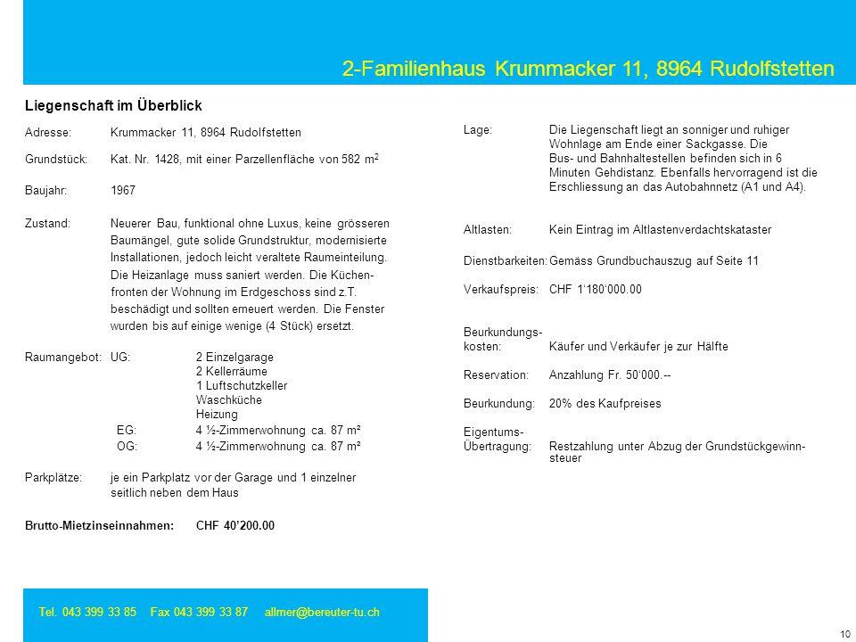 2-Familienhaus Krummacker 11, 8964 Rudolfstetten Tel. 043 399 33 85 Fax 043 399 33 87 allmer@bereuter-tu.ch Adresse:Krummacker 11, 8964 Rudolfstetten