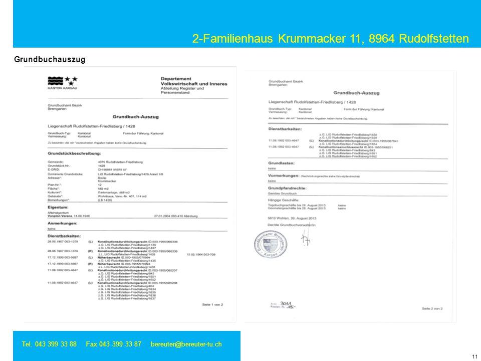 2-Familienhaus Krummacker 11, 8964 Rudolfstetten Tel. 043 399 33 88 Fax 043 399 33 87 bereuter@bereuter-tu.ch 11 Grundbuchauszug