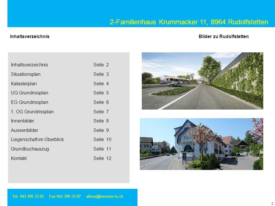 2-Familienhaus Krummacker 11, 8964 Rudolfstetten Tel. 043 399 33 85 Fax 043 399 33 87 allmer@bereuter-tu.ch 2 Bilder zu Rudolfstetten Inhaltsverzeichn