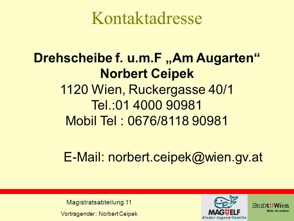 """Magistratsabteilung 11 Vortragender : Norbert Ceipek Kontaktadresse Drehscheibe f. u.m.F """"Am Augarten"""" Norbert Ceipek 1120 Wien, Ruckergasse 40/1 Tel."""