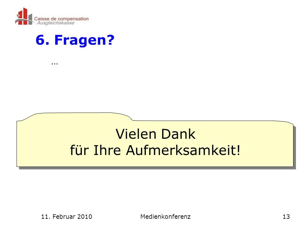 11. Februar 2010Medienkonferenz13 6. Fragen. … Vielen Dank für Ihre Aufmerksamkeit.