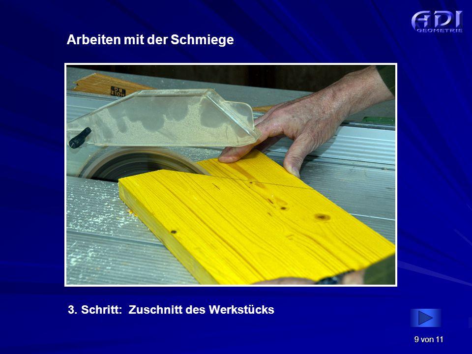 9 von 11 Arbeiten mit der Schmiege 3. Schritt: Zuschnitt des Werkstücks