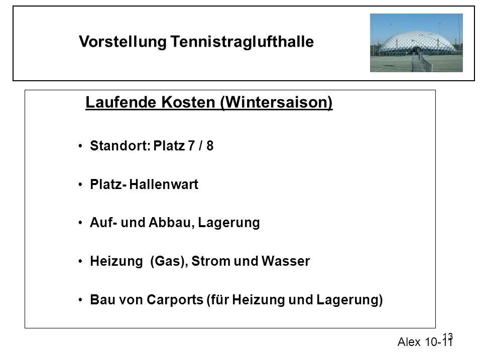 Vorstellung Tennistraglufthalle 13 Laufende Kosten (Wintersaison) Standort: Platz 7 / 8 Platz- Hallenwart Auf- und Abbau, Lagerung Heizung (Gas), Stro