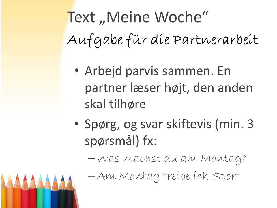 """Text """"Meine Woche"""" Arbejd parvis sammen. En partner læser højt, den anden skal tilhøre Spørg, og svar skiftevis (min. 3 spørsmål) fx:  Was machst du"""