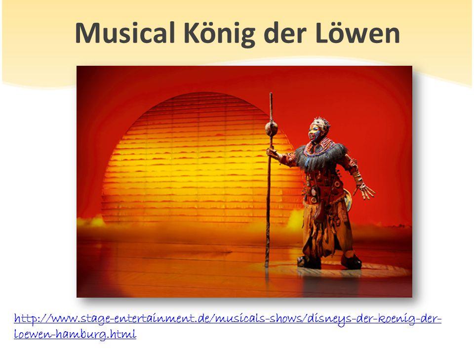 Musical König der Löwen http://www.stage-entertainment.de/musicals-shows/disneys-der-koenig-der- loewen-hamburg.html