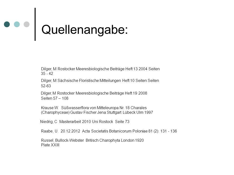 Quellenangabe: Dilger, M Rostocker Meeresbiologische Beiträge Heft 13 2004 Seiten 35 - 42 Dilger, M Sächsische Floristische Mitteilungen Heft 10 Seite