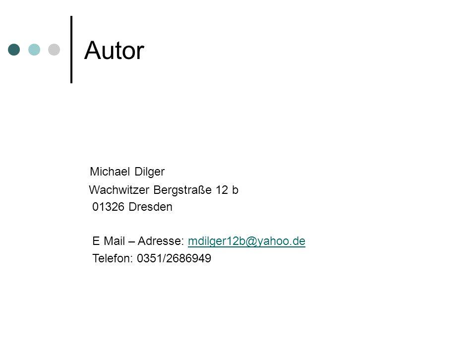 Autor Michael Dilger Wachwitzer Bergstraße 12 b 01326 Dresden E Mail – Adresse: mdilger12b@yahoo.demdilger12b@yahoo.de Telefon: 0351/2686949
