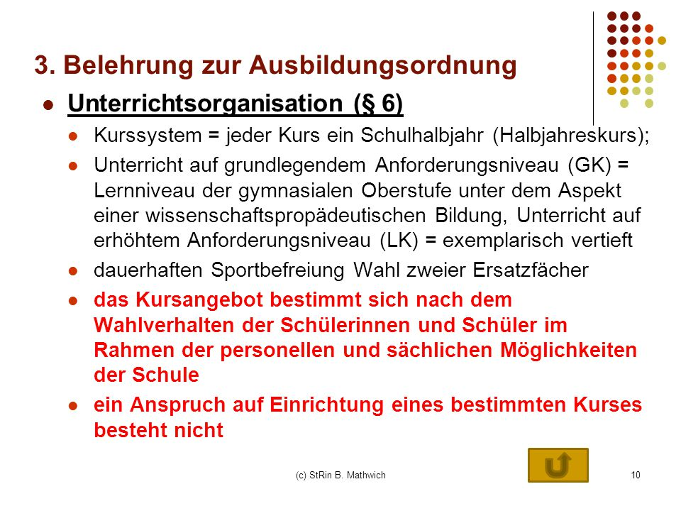 10 Unterrichtsorganisation (§ 6) Kurssystem = jeder Kurs ein Schulhalbjahr (Halbjahreskurs); Unterricht auf grundlegendem Anforderungsniveau (GK) = Le
