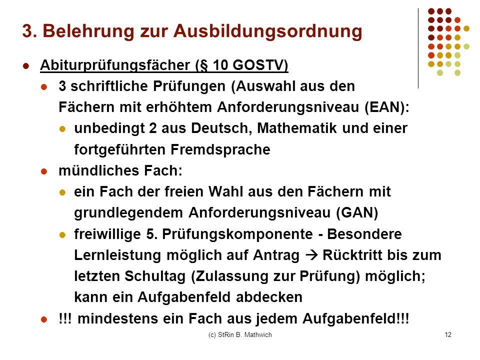 12 Abiturprüfungsfächer (§ 10 GOSTV) 3 schriftliche Prüfungen (Auswahl aus den Fächern mit erhöhtem Anforderungsniveau (EAN): unbedingt 2 aus Deutsch,