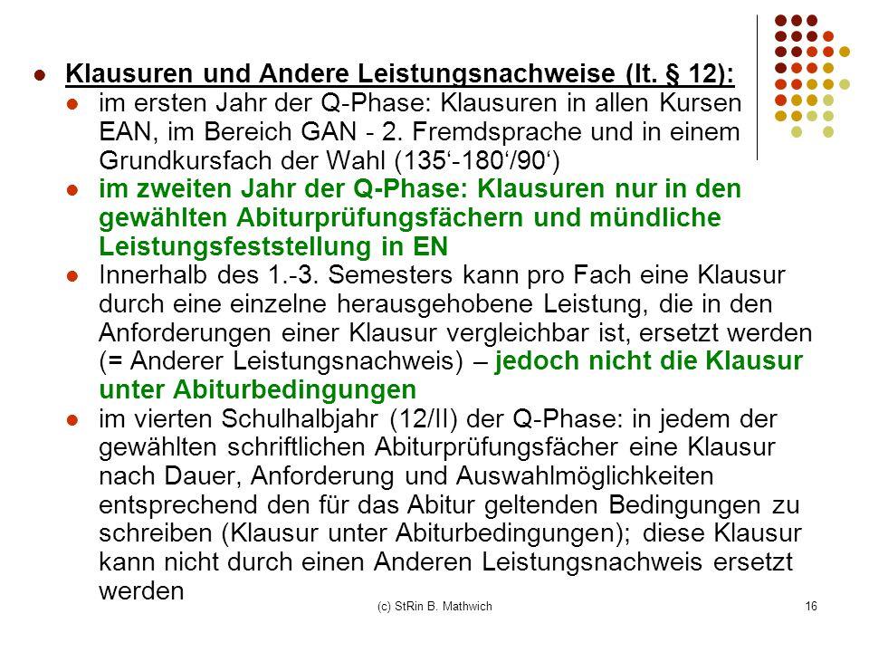 16 Klausuren und Andere Leistungsnachweise (lt. § 12): im ersten Jahr der Q-Phase: Klausuren in allen Kursen EAN, im Bereich GAN - 2. Fremdsprache und