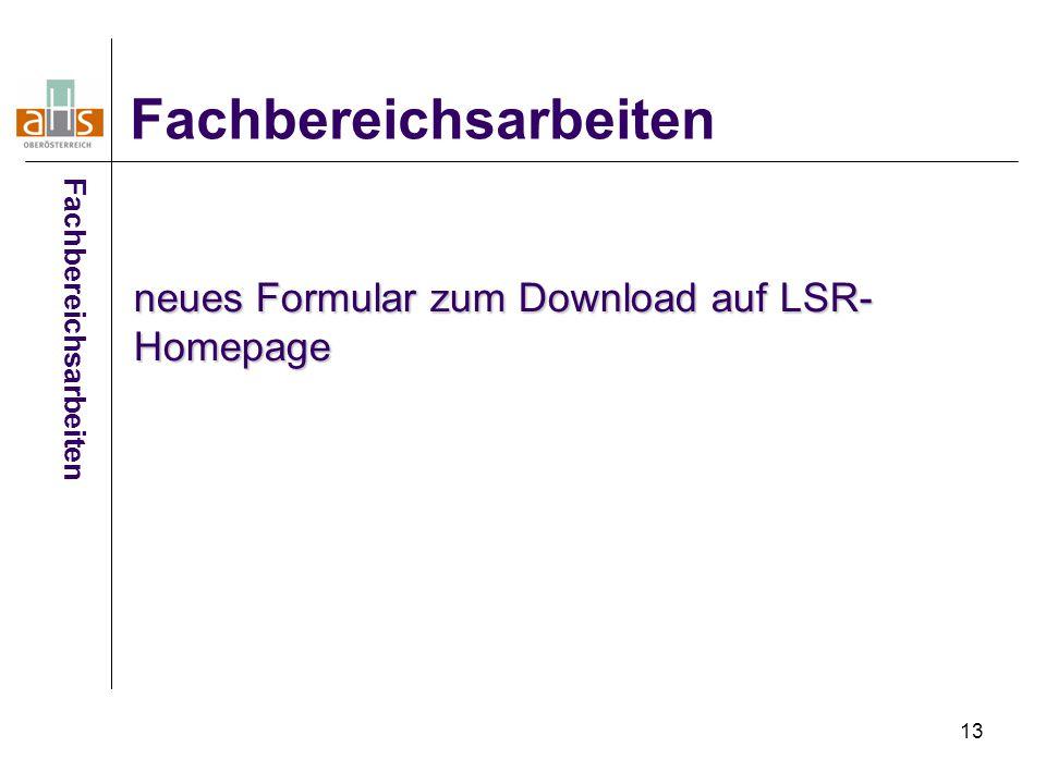 13 Fachbereichsarbeiten neues Formular zum Download auf LSR- Homepage Fachbereichsarbeiten