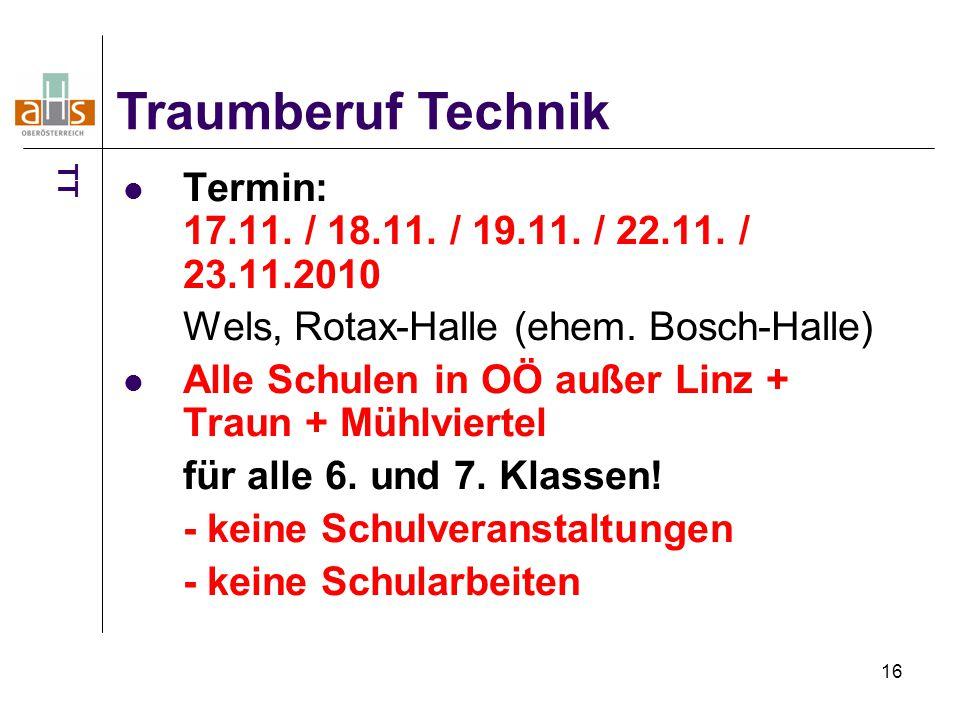 16 Termin: 17.11. / 18.11. / 19.11. / 22.11. / 23.11.2010 Wels, Rotax-Halle (ehem. Bosch-Halle) Alle Schulen in OÖ außer Linz + Traun + Mühlviertel fü