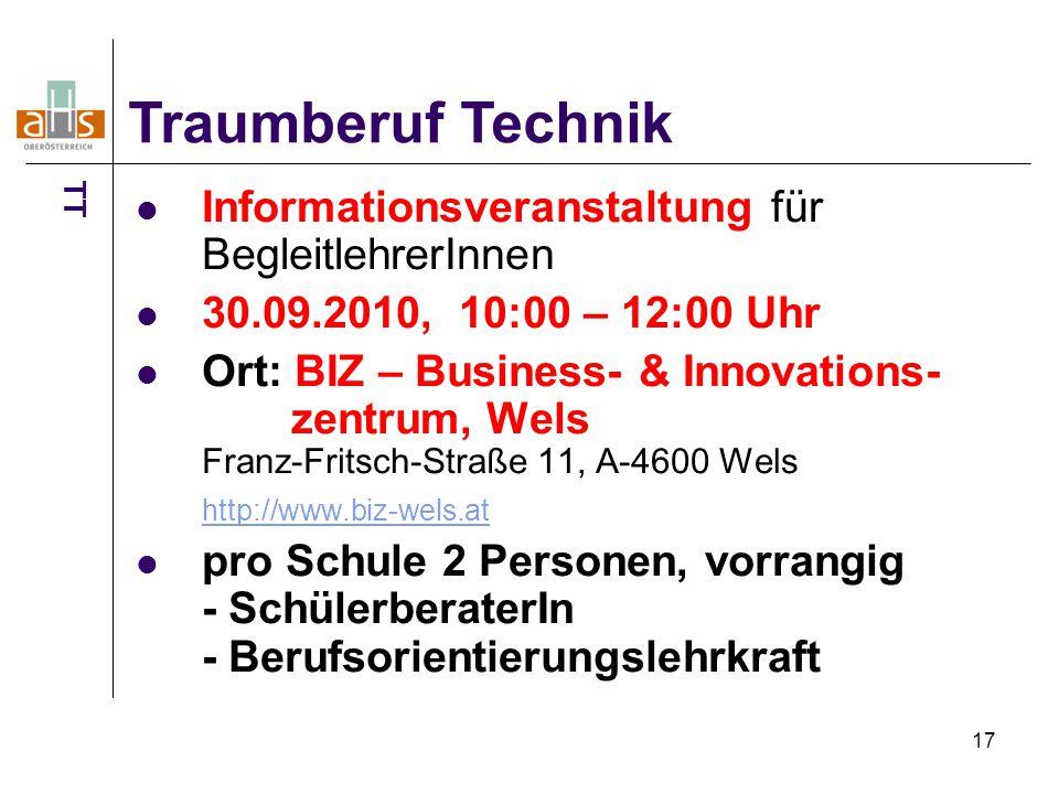 17 Informationsveranstaltung für BegleitlehrerInnen 30.09.2010, 10:00 – 12:00 Uhr Ort: BIZ – Business- & Innovations- zentrum, Wels Franz-Fritsch-Stra