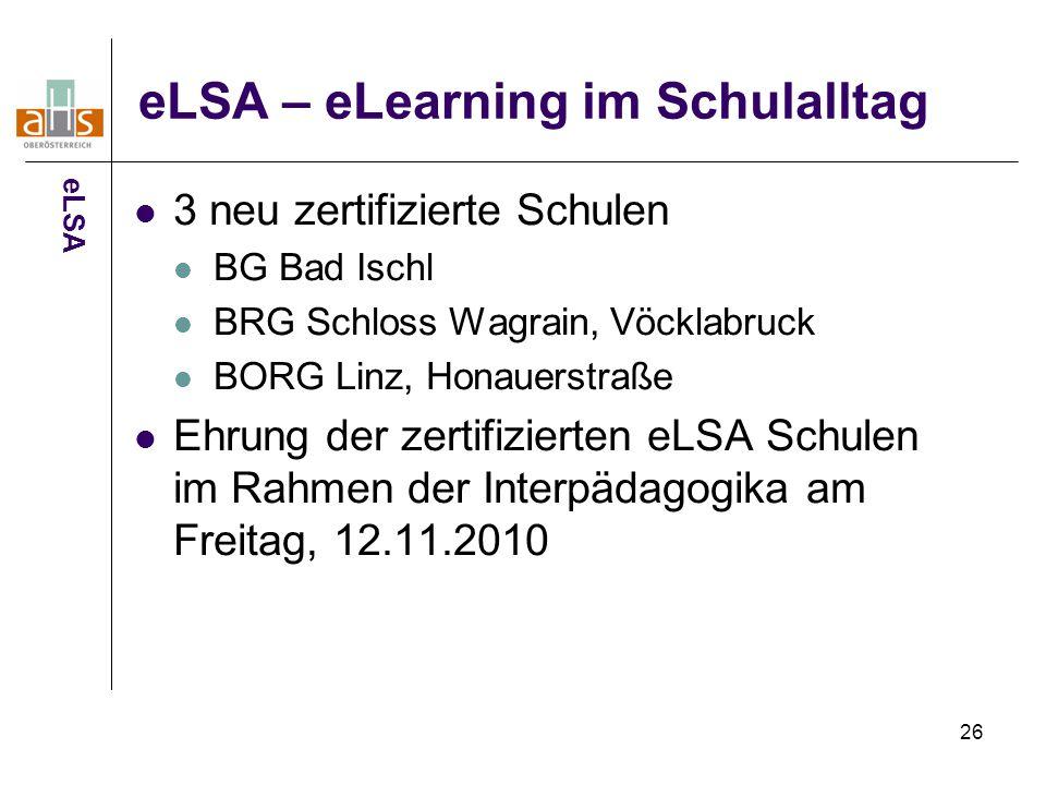 26 eLSA – eLearning im Schulalltag 3 neu zertifizierte Schulen BG Bad Ischl BRG Schloss Wagrain, Vöcklabruck BORG Linz, Honauerstraße Ehrung der zerti