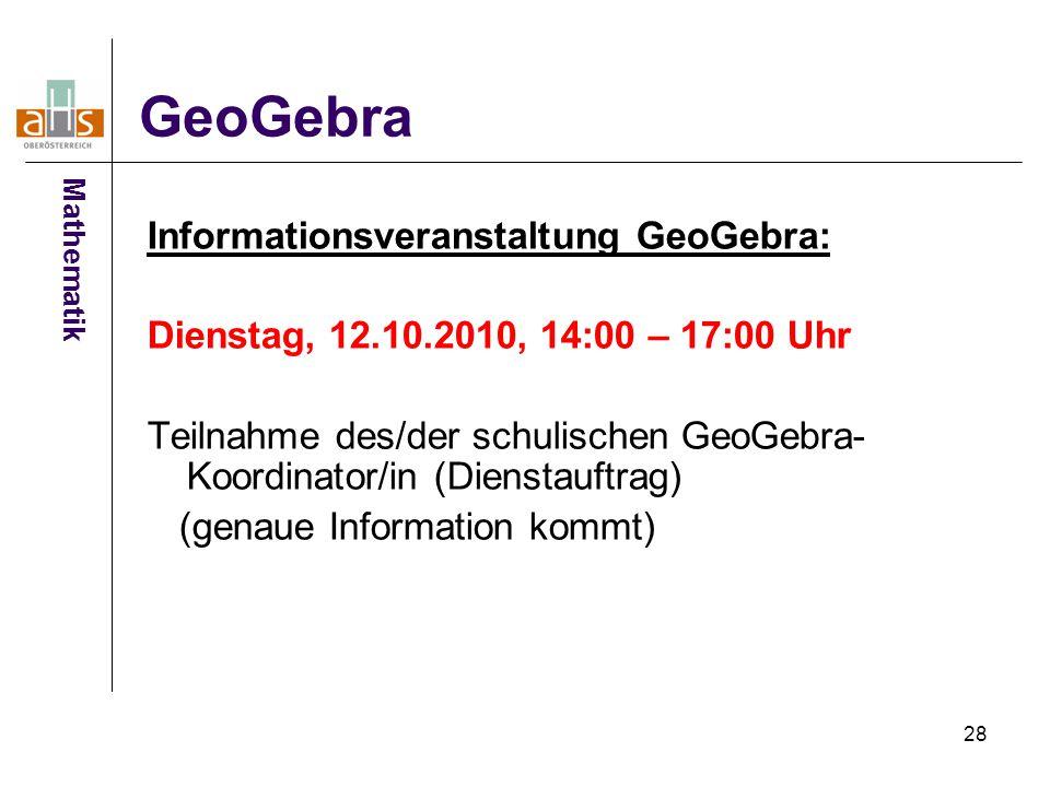 28 GeoGebra Informationsveranstaltung GeoGebra: Dienstag, 12.10.2010, 14:00 – 17:00 Uhr Teilnahme des/der schulischen GeoGebra- Koordinator/in (Dienst