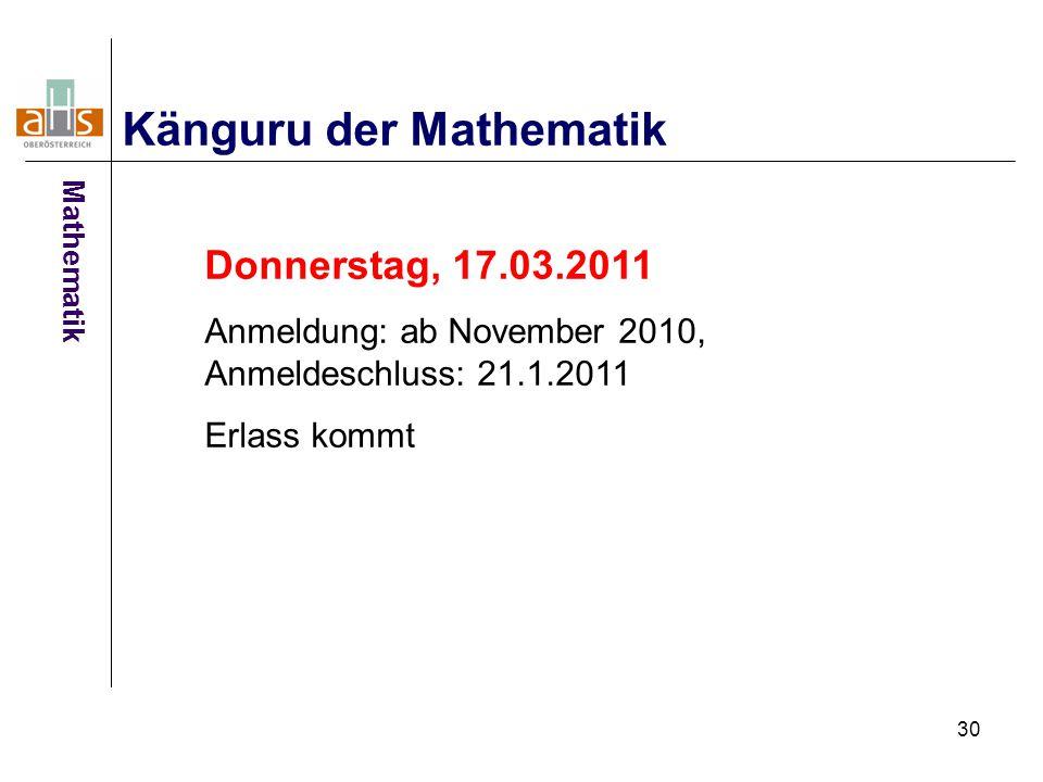 30 Känguru der Mathematik Donnerstag, 17.03.2011 Anmeldung: ab November 2010, Anmeldeschluss: 21.1.2011 Erlass kommt Mathematik