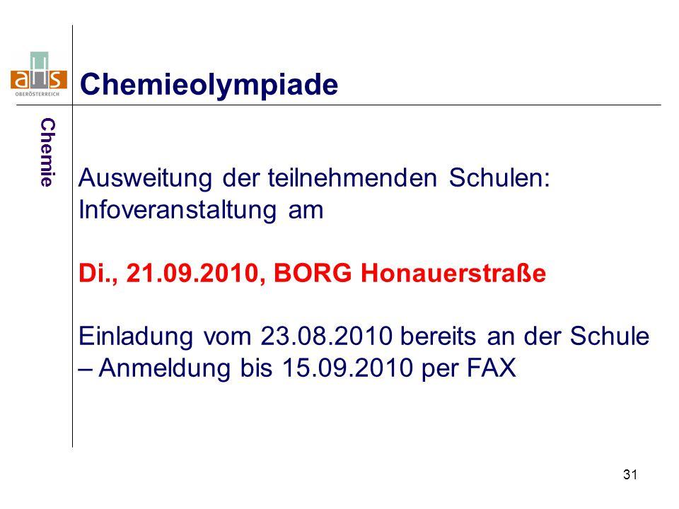 31 Chemieolympiade Ausweitung der teilnehmenden Schulen: Infoveranstaltung am Di., 21.09.2010, BORG Honauerstraße Einladung vom 23.08.2010 bereits an