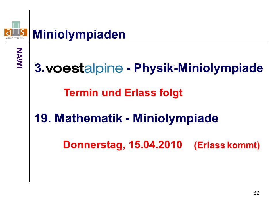 32 3. - Physik-Miniolympiade Miniolympiaden 19. Mathematik - Miniolympiade Termin und Erlass folgt Donnerstag, 15.04.2010 (Erlass kommt) NAWI