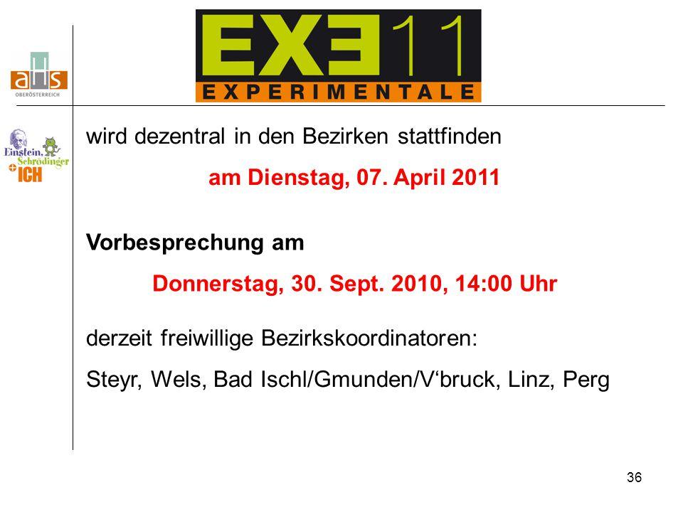 36 wird dezentral in den Bezirken stattfinden am Dienstag, 07. April 2011 Vorbesprechung am Donnerstag, 30. Sept. 2010, 14:00 Uhr derzeit freiwillige