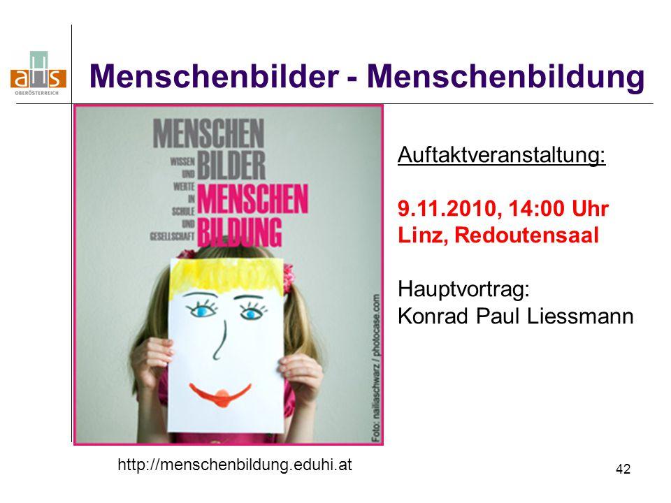 42 Menschenbilder - Menschenbildung Auftaktveranstaltung: 9.11.2010, 14:00 Uhr Linz, Redoutensaal Hauptvortrag: Konrad Paul Liessmann http://menschenb