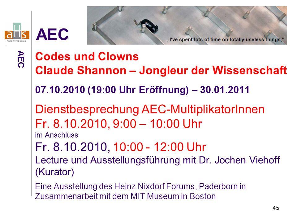 45 Codes und Clowns Claude Shannon – Jongleur der Wissenschaft 07.10.2010 (19:00 Uhr Eröffnung) – 30.01.2011 Dienstbesprechung AEC-MultiplikatorInnen