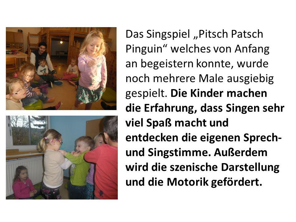 """Das Singspiel """"Pitsch Patsch Pinguin"""" welches von Anfang an begeistern konnte, wurde noch mehrere Male ausgiebig gespielt. Die Kinder machen die Erfah"""