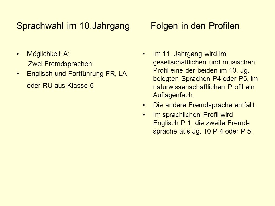 Sprachwahl im 10.Jahrgang Folgen in den Profilen Möglichkeit A: Zwei Fremdsprachen: Englisch und Fortführung FR, LA oder RU aus Klasse 6 Im 11.