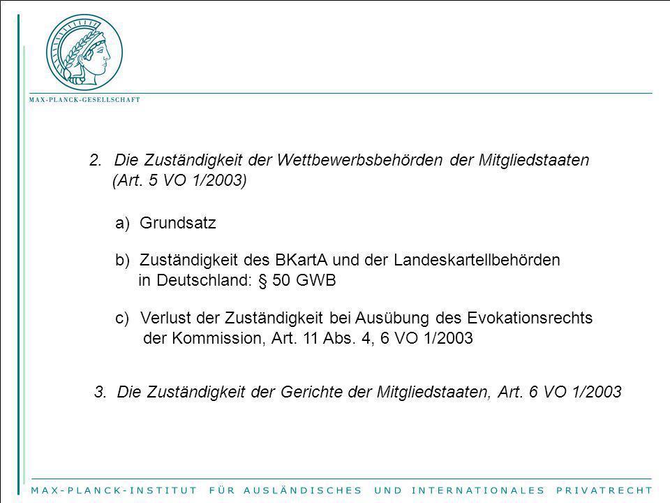 2.Die Zuständigkeit der Wettbewerbsbehörden der Mitgliedstaaten (Art. 5 VO 1/2003) a) Grundsatz b) Zuständigkeit des BKartA und der Landeskartellbehör