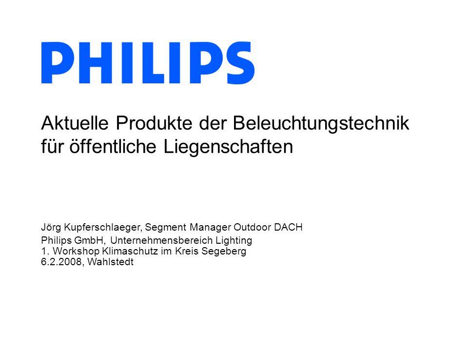 Aktuelle Produkte der Beleuchtungstechnik für öffentliche Liegenschaften Jörg Kupferschlaeger, Segment Manager Outdoor DACH Philips GmbH, Unternehmensbereich Lighting 1.