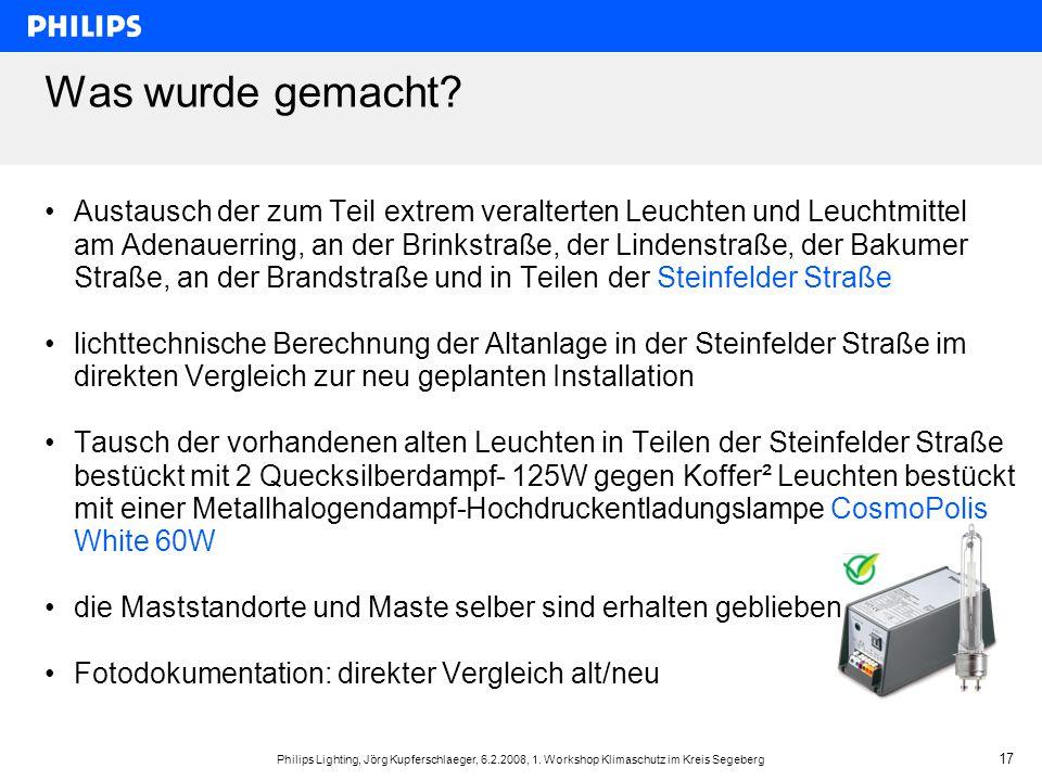 Philips Lighting, Jörg Kupferschlaeger, 6.2.2008, 1. Workshop Klimaschutz im Kreis Segeberg 17 Was wurde gemacht? Austausch der zum Teil extrem veralt