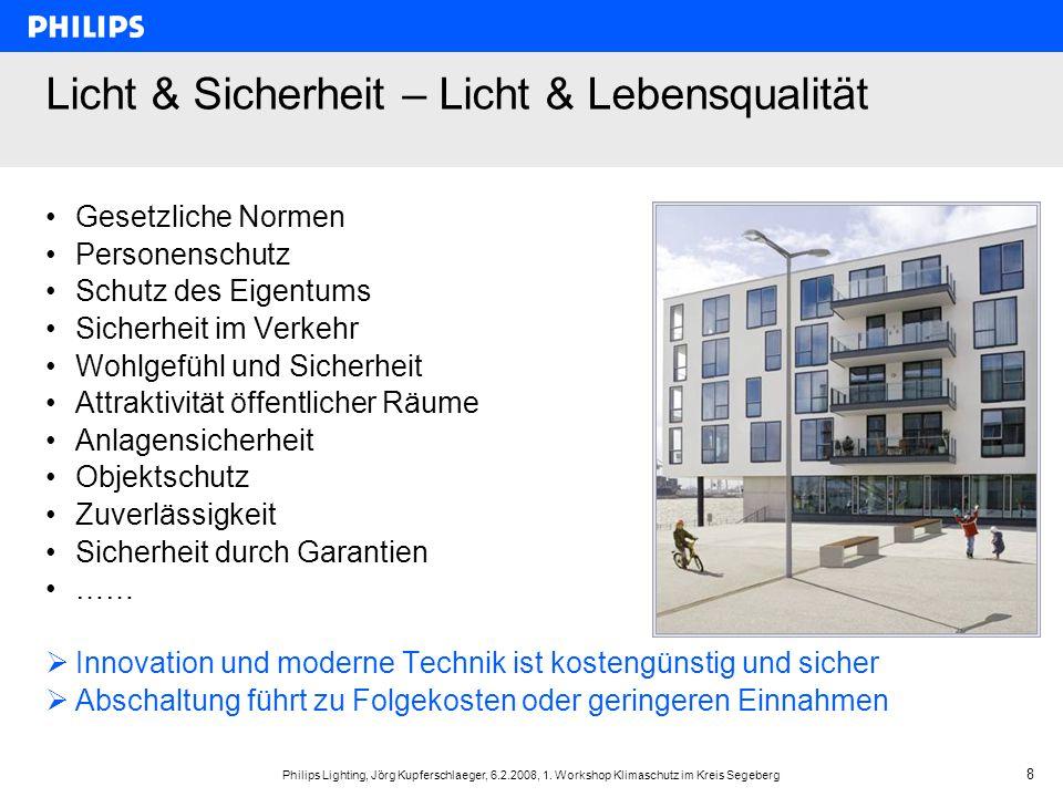 Philips Lighting, Jörg Kupferschlaeger, 6.2.2008, 1. Workshop Klimaschutz im Kreis Segeberg 8 Licht & Sicherheit – Licht & Lebensqualität Gesetzliche