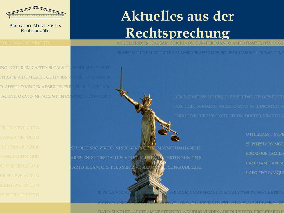 K a n z l e i M i c h a e l i s Rechtsanwälte Aktuelles aus der Rechtsprechung