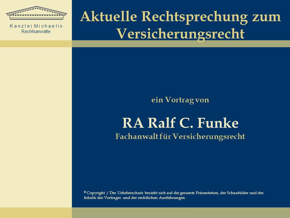 K a n z l e i M i c h a e l i s Rechtsanwälte Aktuelle Rechtsprechung zum Versicherungsrecht ein Vortrag von RA Ralf C. Funke Fachanwalt für Versicher