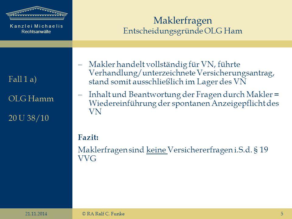 K a n z l e i M i c h a e l i s Rechtsanwälte 21.11.2014© RA Ralf C. Funke5  Makler handelt vollständig für VN, führte Verhandlung/unterzeichnete Ver