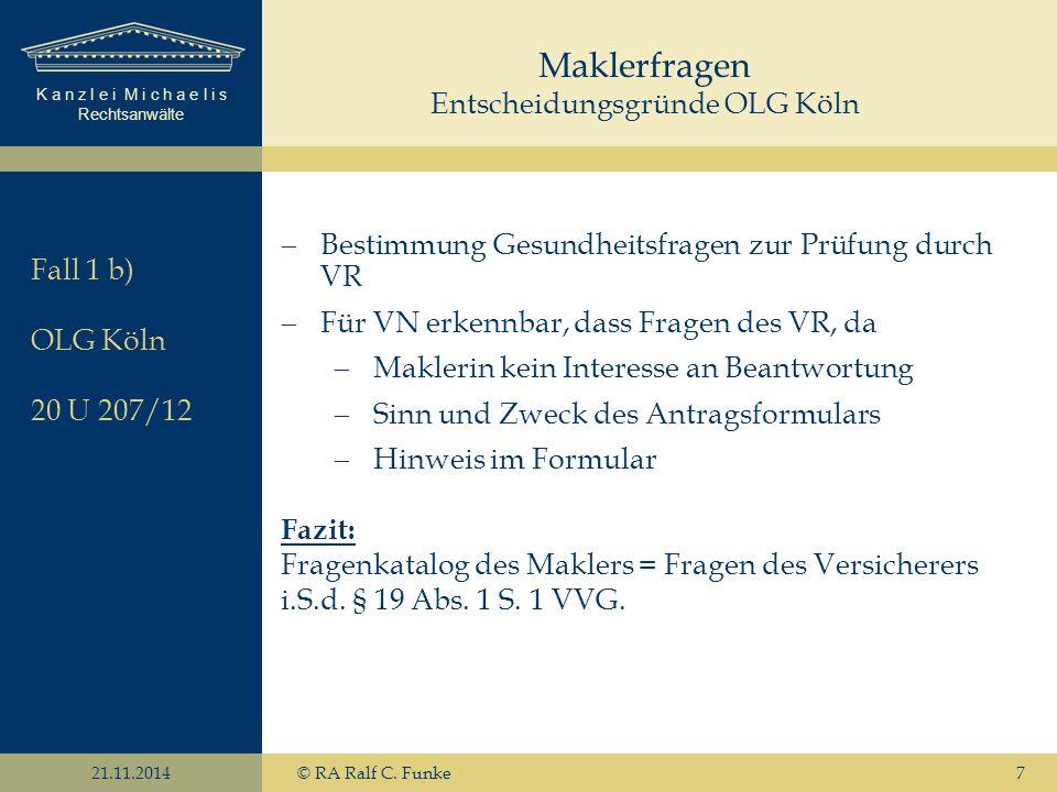K a n z l e i M i c h a e l i s Rechtsanwälte 21.11.2014© RA Ralf C. Funke7  Bestimmung Gesundheitsfragen zur Prüfung durch VR  Für VN erkennbar, da