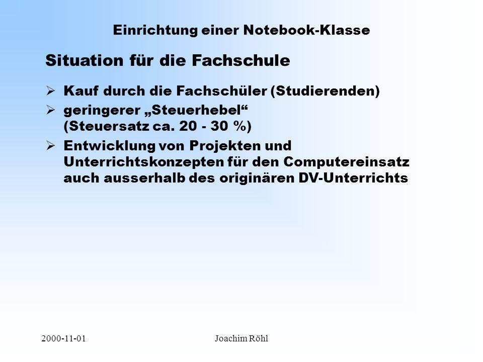 """2000-11-01Joachim Röhl Einrichtung einer Notebook-Klasse Situation für die Fachschule  Kauf durch die Fachschüler (Studierenden)  geringerer """"Steuerhebel (Steuersatz ca."""