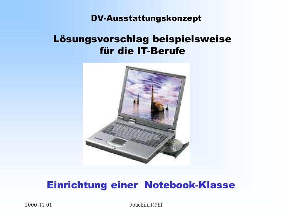 2000-11-01Joachim Röhl DV-Ausstattungskonzept Lösungsvorschlag beispielsweise für die IT-Berufe Einrichtung einer Notebook-Klasse