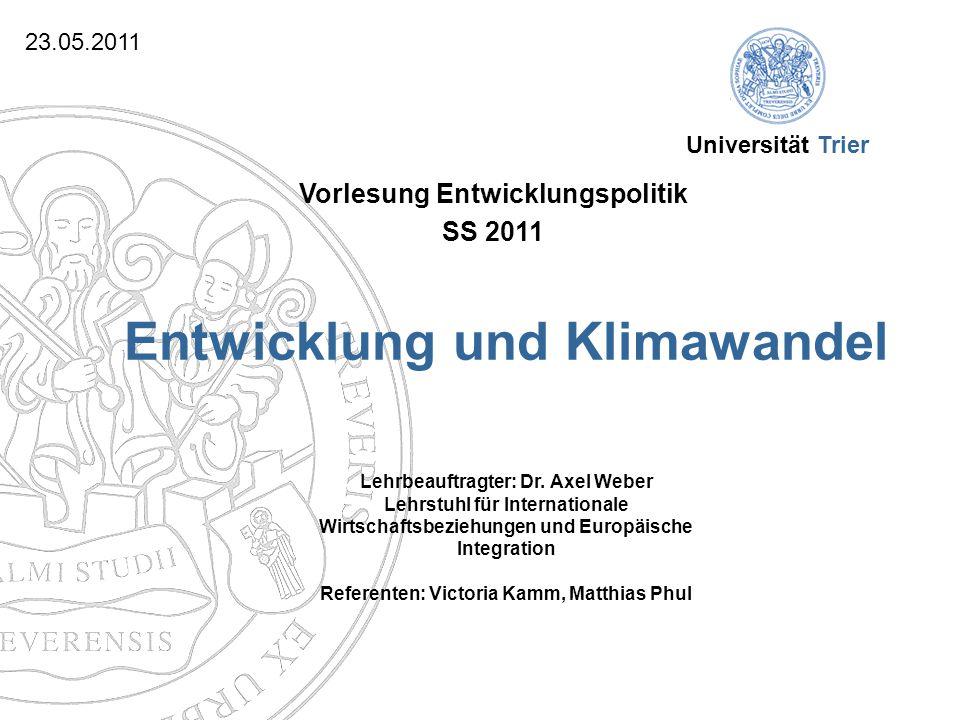 Universität Trier Vorlesung Entwicklungspolitik SS 2011 Entwicklung und Klimawandel Lehrbeauftragter: Dr.