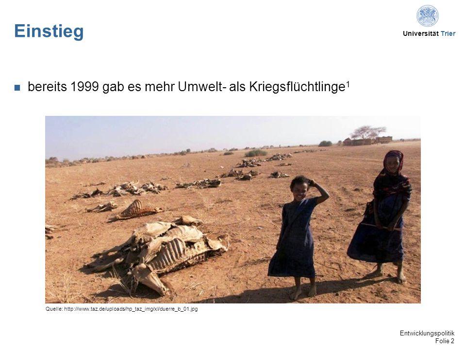 Universität Trier Einstieg bereits 1999 gab es mehr Umwelt- als Kriegsflüchtlinge 1 Quelle: http://www.taz.de/uploads/hp_taz_img/xl/duerre_b_01.jpg Entwicklungspolitik Folie 2