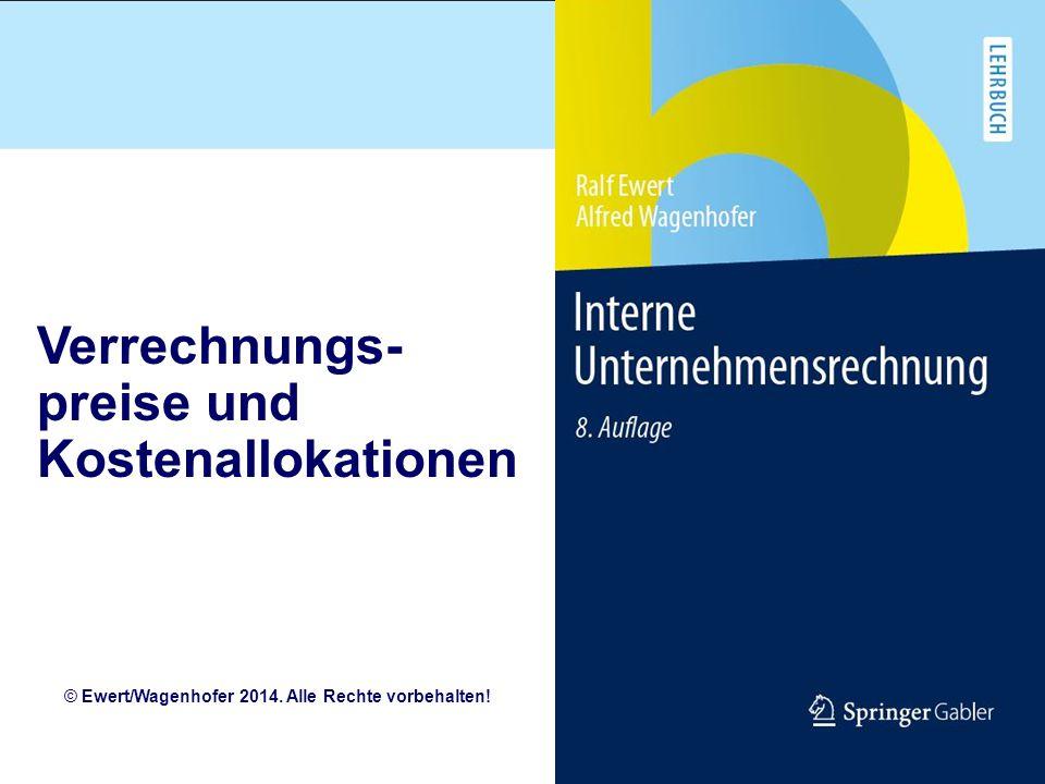 Verrechnungs- preise und Kostenallokationen © Ewert/Wagenhofer 2014. Alle Rechte vorbehalten!