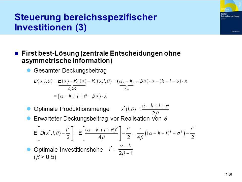 11.56 Steuerung bereichsspezifischer Investitionen (3) n First best-Lösung (zentrale Entscheidungen ohne asymmetrische Information) Gesamter Deckungsb