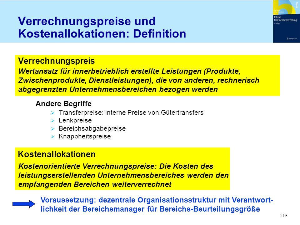 11.6 Verrechnungspreise und Kostenallokationen: Definition Verrechnungspreis Voraussetzung: dezentrale Organisationsstruktur mit Verantwort- lichkeit