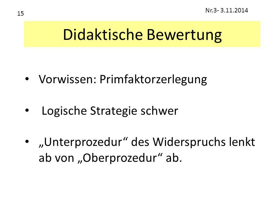 """Didaktische Bewertung Vorwissen: Primfaktorzerlegung Logische Strategie schwer """"Unterprozedur"""" des Widerspruchs lenkt ab von """"Oberprozedur"""" ab. Nr.3-"""