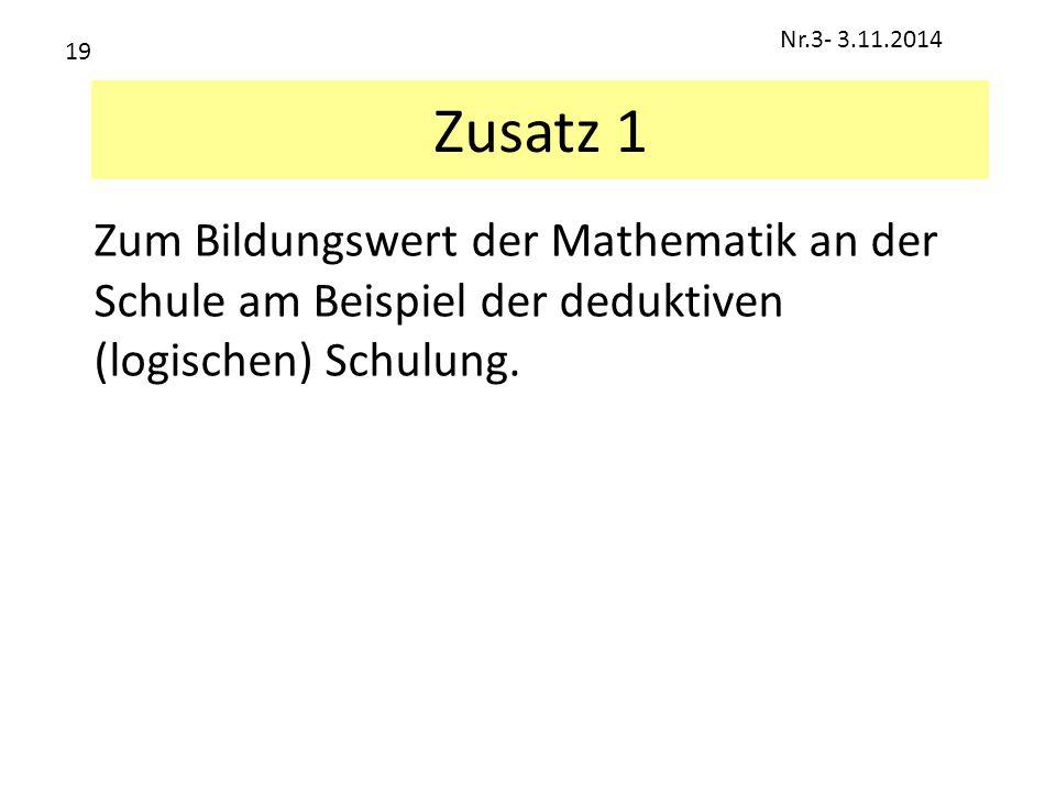 Zusatz 1 Zum Bildungswert der Mathematik an der Schule am Beispiel der deduktiven (logischen) Schulung. Nr.3- 3.11.2014 19