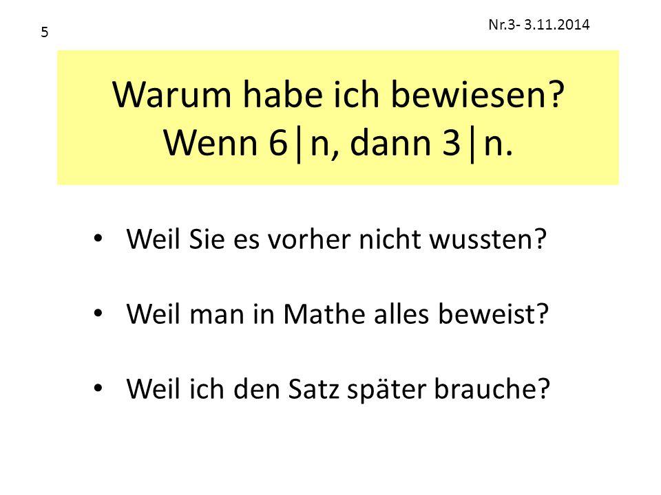 Warum habe ich bewiesen? Wenn 6│n, dann 3│n. Weil Sie es vorher nicht wussten? Weil man in Mathe alles beweist? Weil ich den Satz später brauche? Nr.3