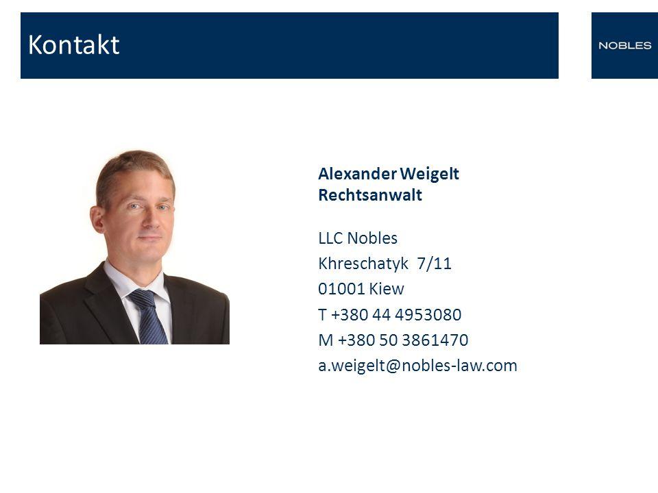 Kontakt Alexander Weigelt Rechtsanwalt LLC Nobles Khreschatyk 7/11 01001 Kiew T +380 44 4953080 M +380 50 3861470 a.weigelt@nobles-law.com