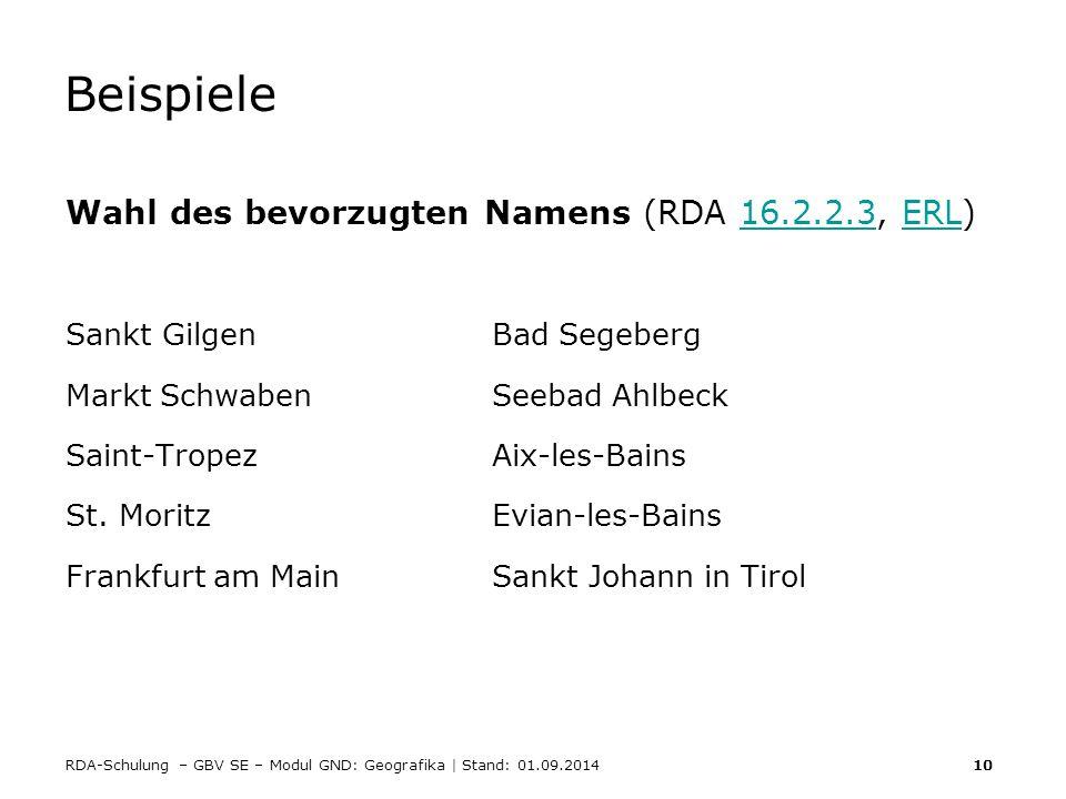 RDA-Schulung – GBV SE – Modul GND: Geografika | Stand: 01.09.2014 10 Beispiele Wahl des bevorzugten Namens (RDA 16.2.2.3, ERL)16.2.2.3ERL Sankt Gilgen