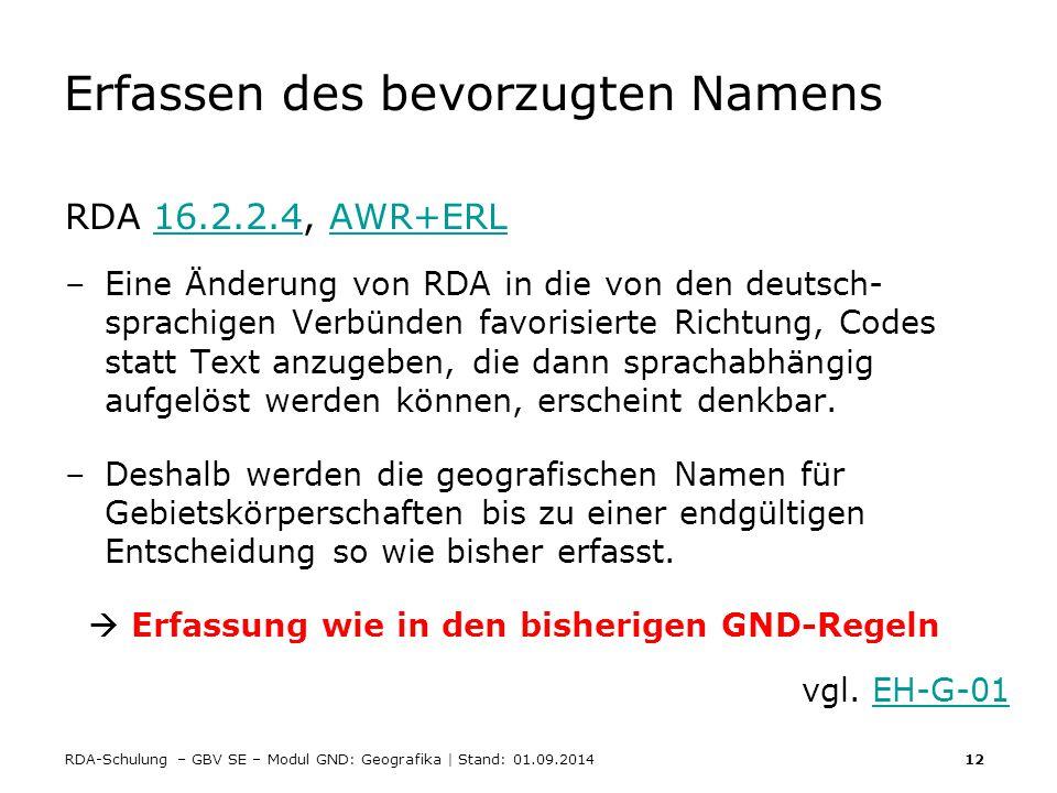 RDA-Schulung – GBV SE – Modul GND: Geografika | Stand: 01.09.2014 12 Erfassen des bevorzugten Namens RDA 16.2.2.4, AWR+ERL16.2.2.4AWR+ERL –Eine Änderu