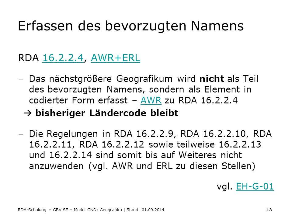 RDA-Schulung – GBV SE – Modul GND: Geografika | Stand: 01.09.2014 13 Erfassen des bevorzugten Namens RDA 16.2.2.4, AWR+ERL16.2.2.4AWR+ERL –Das nächstg